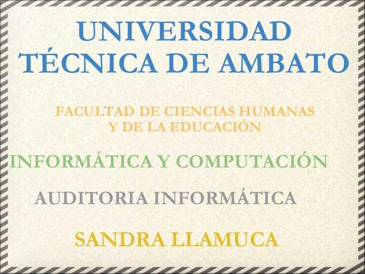 UNIVERSIDAD TÉCNICA DE AMBATO   FACULTAD DE CIENCIAS HUMANAS Y DE LA EDUCACIÓN    INFORMÁTICA Y COMPUTACIÓN   AUDITORIA ...