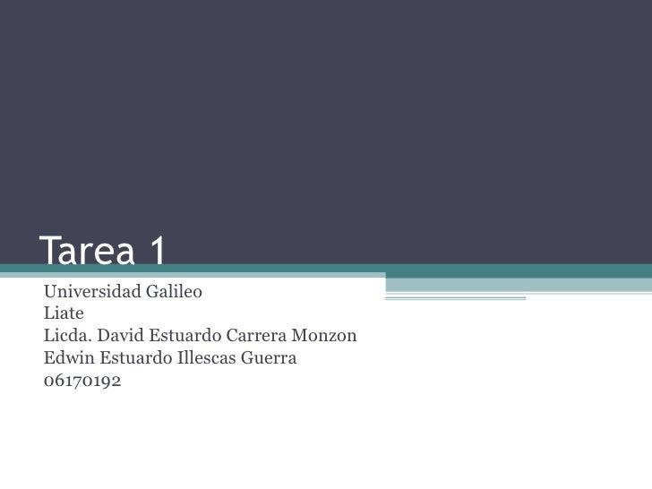 Tarea 1 Universidad Galileo Liate Licda. David Estuardo Carrera Monzon Edwin Estuardo Illescas Guerra 06170192