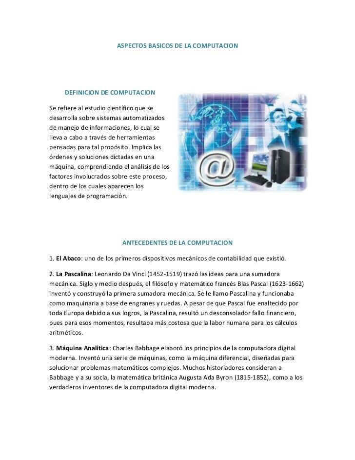 ASPECTOS BASICOS DE LA COMPUTACION     DEFINICION DE COMPUTACIONSe refiere al estudio científico que sedesarrolla sobre si...