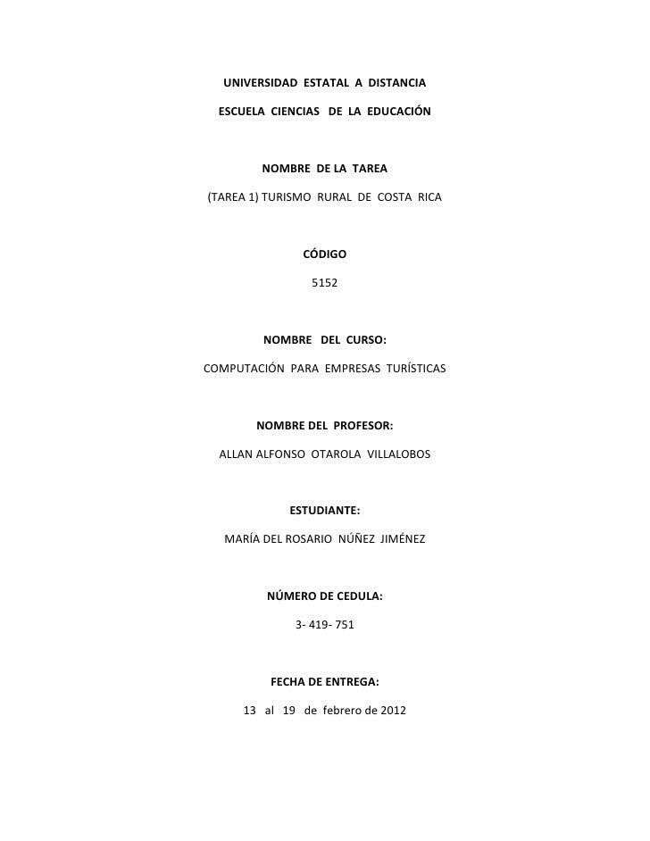 UNIVERSIDAD ESTATAL A DISTANCIA  ESCUELA CIENCIAS DE LA EDUCACIÓN        NOMBRE DE LA TAREA(TAREA 1) TURISMO RURAL DE COST...