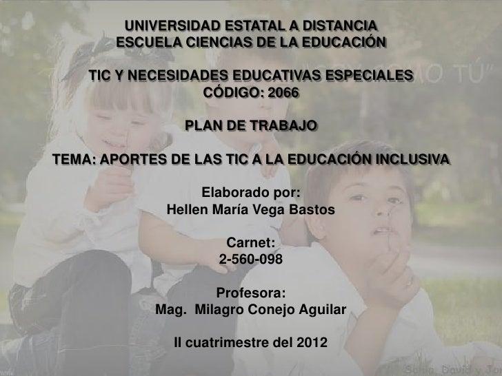 UNIVERSIDAD ESTATAL A DISTANCIA       ESCUELA CIENCIAS DE LA EDUCACIÓN    TIC Y NECESIDADES EDUCATIVAS ESPECIALES         ...