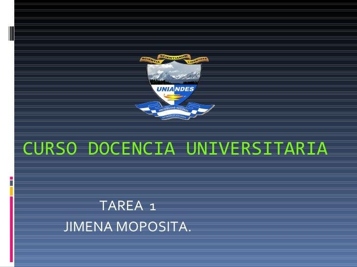 CURSO DOCENCIA UNIVERSITARIA        TAREA 1   JIMENA MOPOSITA.
