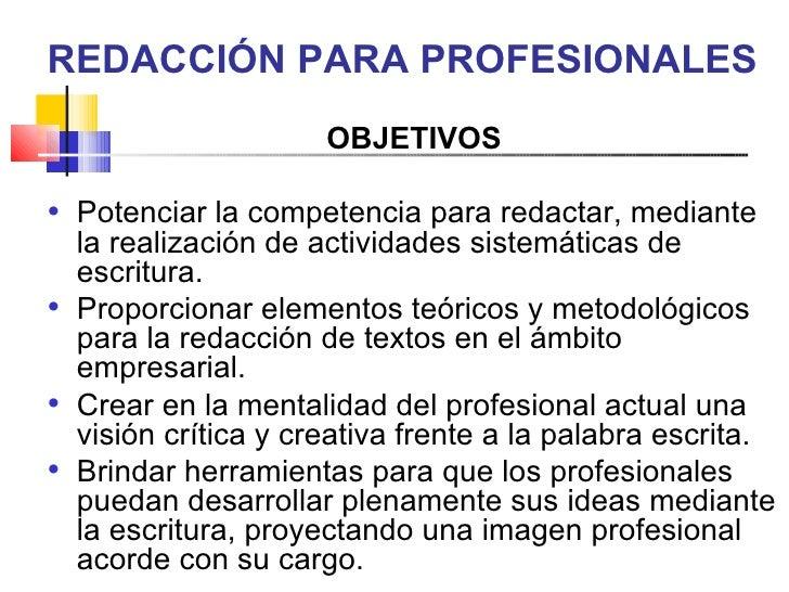 REDACCIÓN PARA PROFESIONALES <ul><li>OBJETIVOS </li></ul><ul><li>Potenciar la competencia para redactar, mediante la reali...