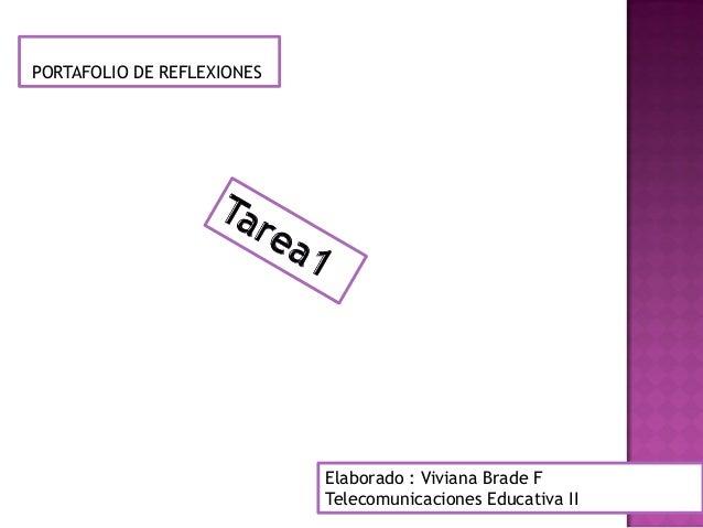 Elaborado : Viviana Brade F Telecomunicaciones Educativa II PORTAFOLIO DE REFLEXIONES
