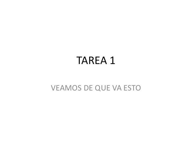 TAREA 1 VEAMOS DE QUE VA ESTO