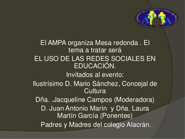 El AMPA organiza Mesa redonda . El tema a tratar será EL USO DE LAS REDES SOCIALES EN EDUCACIÓN. Invitados al evento: Ilus...