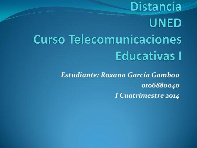 Estudiante: Roxana García Gamboa 0106880040 I Cuatrimestre 2014