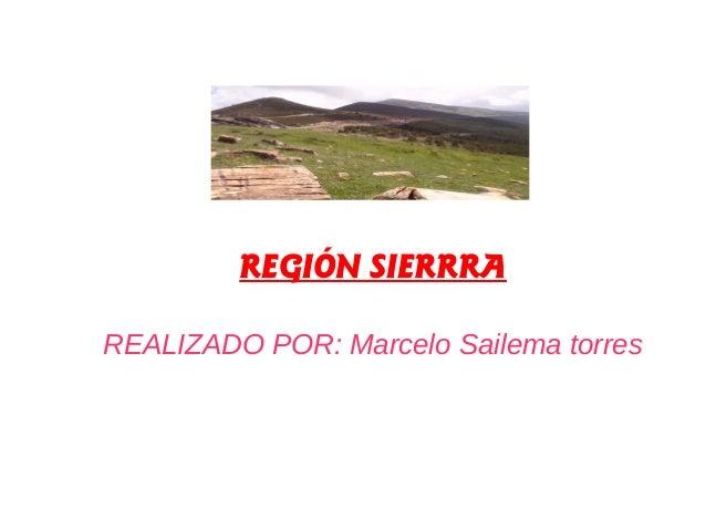 REGIÓN SIERRRA REALIZADO POR: Marcelo Sailema torres