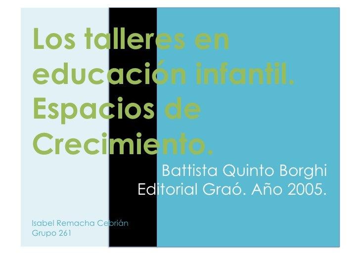 Los talleres eneducación infantil.Espacios deCrecimiento.                            Battista Quinto Borghi               ...