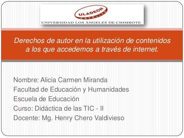 Nombre: Alicia Carmen MirandaFacultad de Educación y HumanidadesEscuela de EducaciónCurso: Didáctica de las TIC - IIDocent...