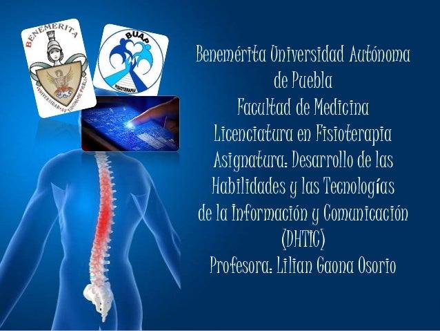 Benemérita Universidad Autónoma de Puebla Facultad de Medicina Licenciatura en Fisioterapia Asignatura: Desarrollo de las ...