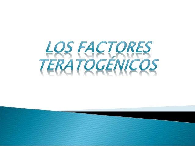 Factores teratogénicos Un factor teratogénico es cualquier agente o elemento (biológico, químico, físico, etc) capaz de pr...