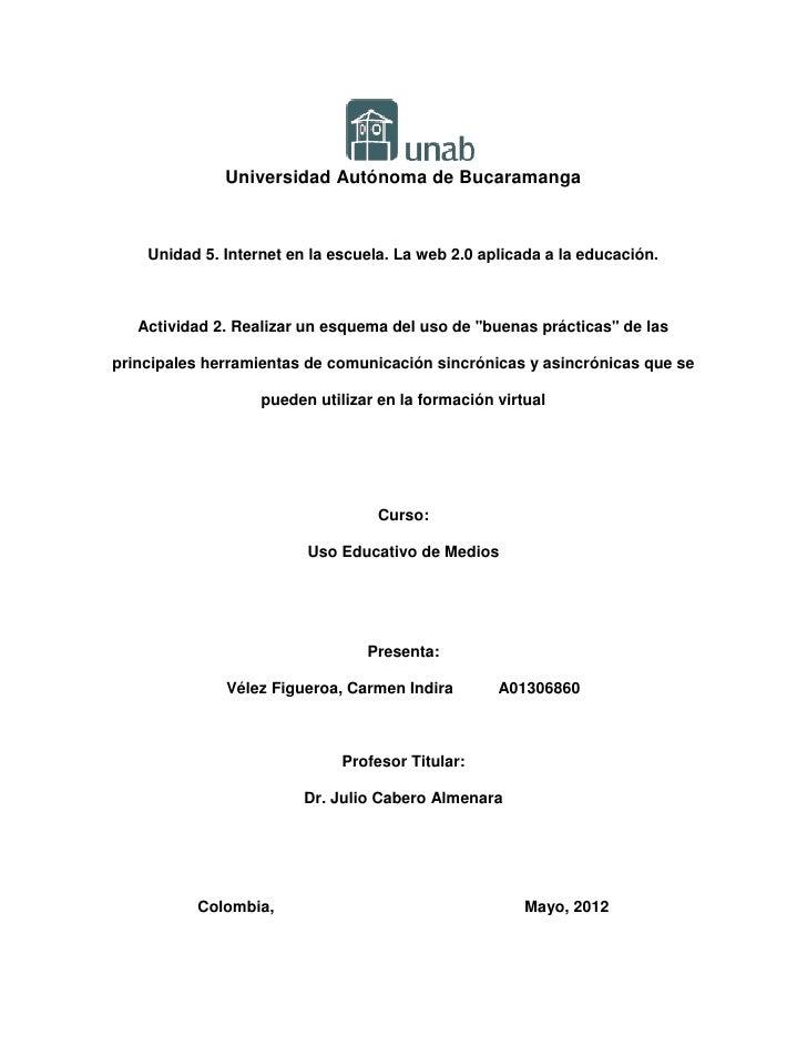 Universidad Autónoma de Bucaramanga    Unidad 5. Internet en la escuela. La web 2.0 aplicada a la educación.   Actividad 2...