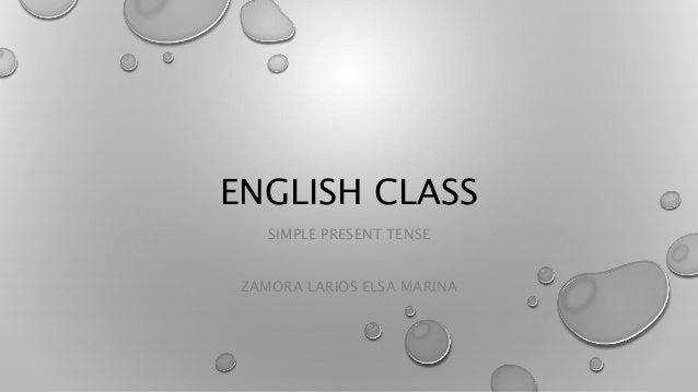 ENGLISH CLASS SIMPLE PRESENT TENSE ZAMORA LARIOS ELSA MARINA