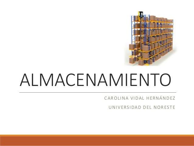 ALMACENAMIENTO CAROLINA VIDAL HERNÁNDEZ UNIVERSIDAD DEL NORESTE
