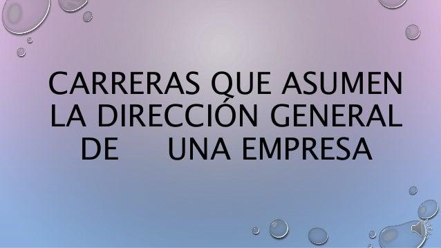 CARRERAS QUE ASUMEN LA DIRECCIÓN GENERAL DE UNA EMPRESA