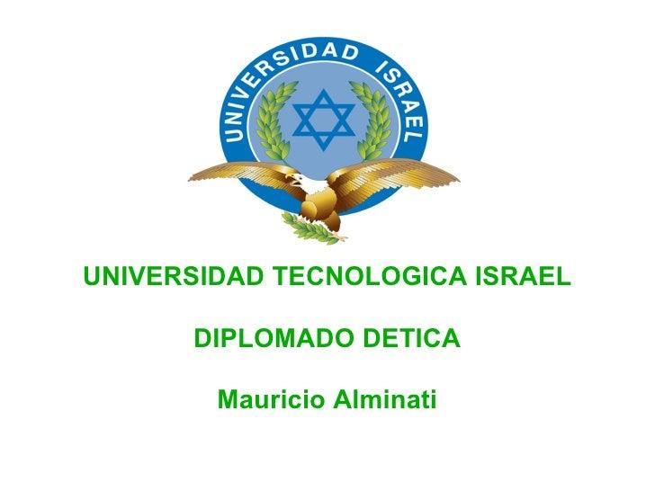 UNIVERSIDAD TECNOLOGICA ISRAEL DIPLOMADO DETICA Mauricio Alminati