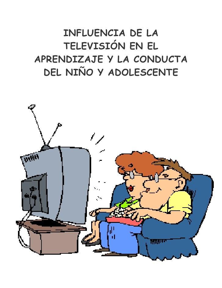 -1070610210629500INFLUENCIA DE LA TELEVISIÓN EN EL APRENDIZAJE Y LA CONDUCTA DEL NIÑO Y ADOLESCENTE<br />4715510-21463000I...