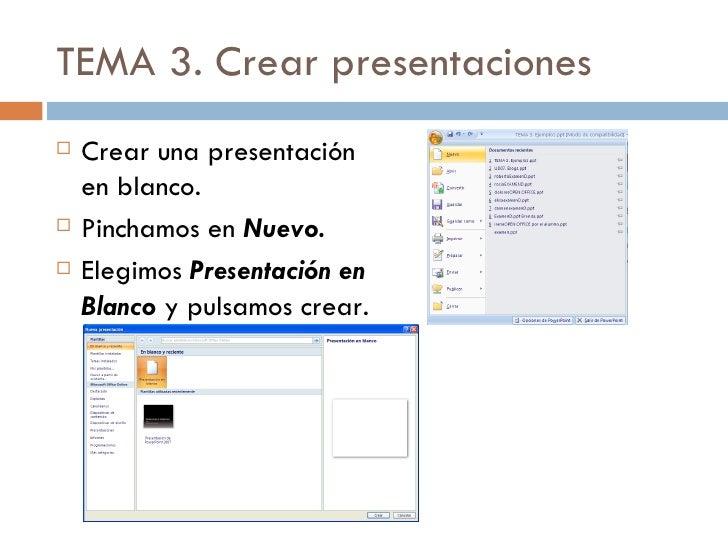 TEMA 3. Crear presentaciones   Crear una presentación    en blanco.   Pinchamos en Nuevo.   Elegimos Presentación en   ...