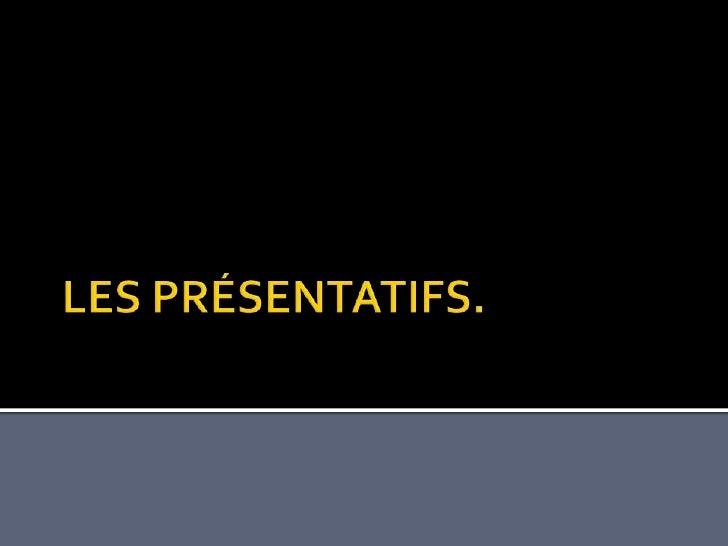    Les présentatifs sont des mots ou des    locutions qui servent à introduire un mot ou    un groupe de mots en le metta...