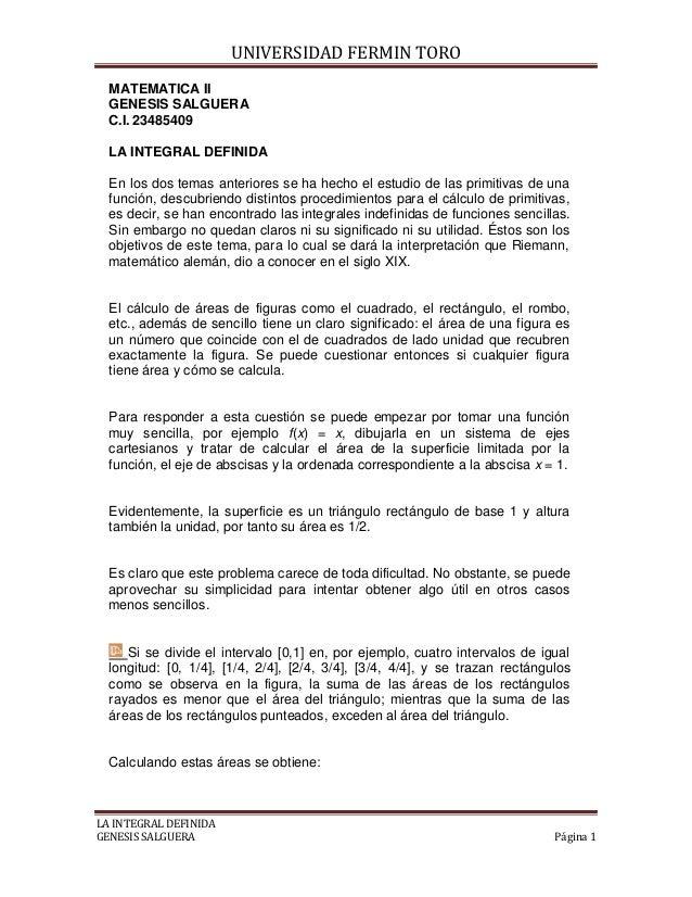 UNIVERSIDAD FERMIN TORO  MATEMATICA II  GENESIS SALGUERA  C.I. 23485409  LA INTEGRAL DEFINIDA  En los dos temas anteriores...