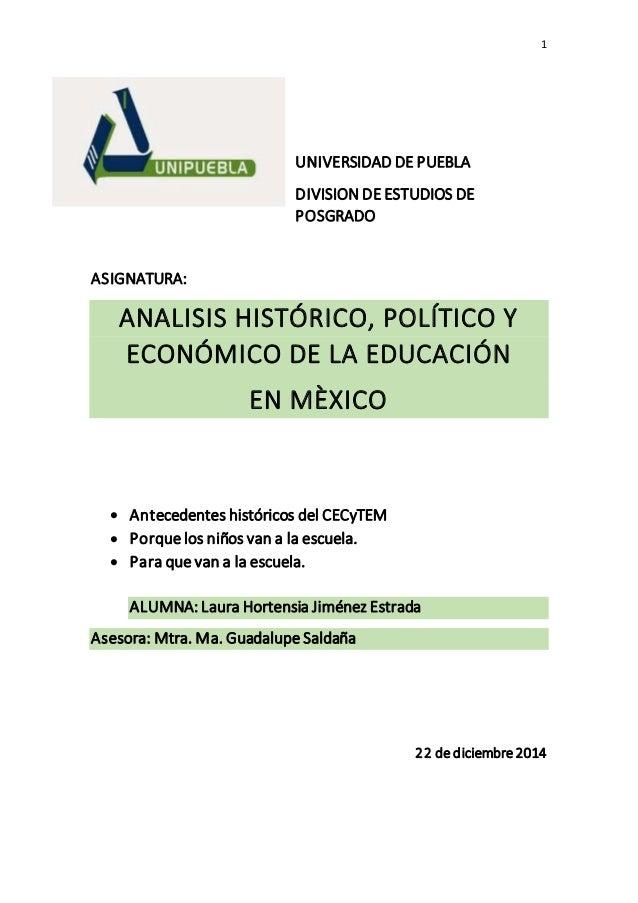 1 UNIVERSIDAD DE PUEBLA DIVISION DE ESTUDIOS DE POSGRADO ASIGNATURA: ANALISIS HISTÓRICO, POLÍTICO Y ECONÓMICO DE LA EDUCAC...