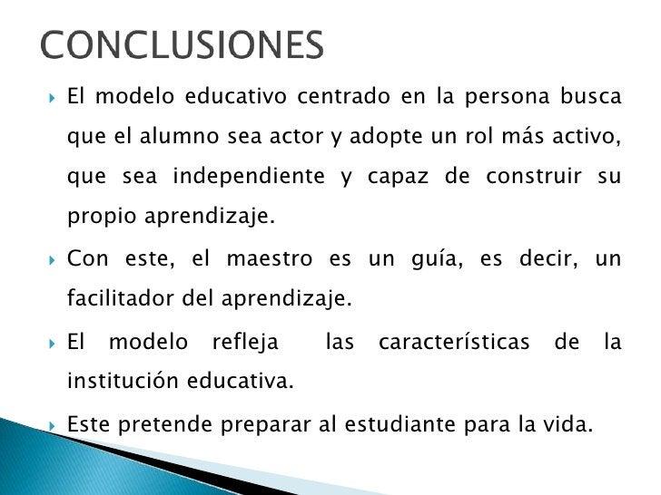 CONCLUSIONES<br />El modelo educativo centrado en la persona busca que el alumno sea actor y adopte un rol más activo, que...