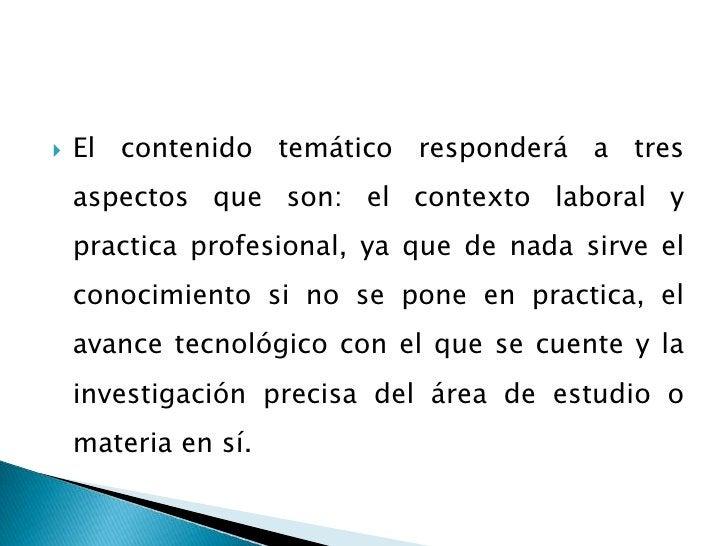 El contenido temático responderá a tres aspectos que son: el contexto laboral y practica profesional, ya que de nada sirve...