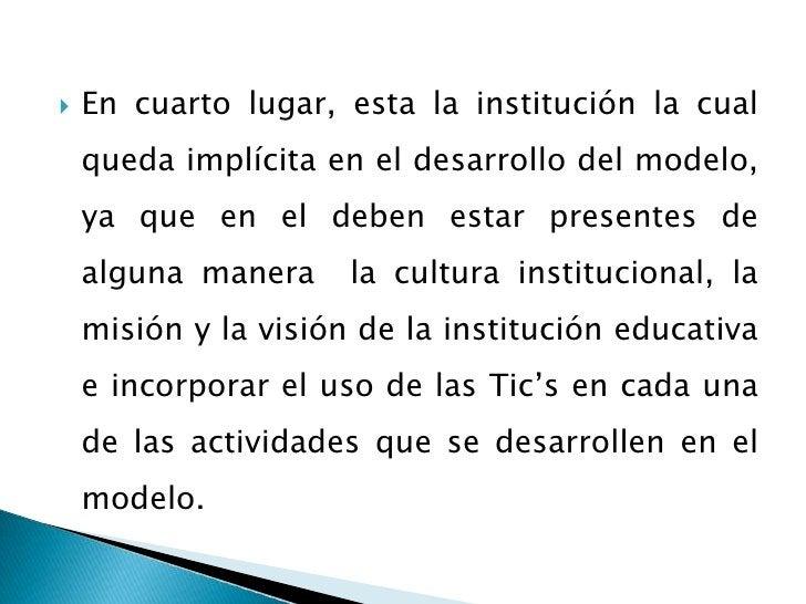 En cuarto lugar, esta la institución la cual queda implícita en el desarrollo del modelo, ya que en el deben estar present...