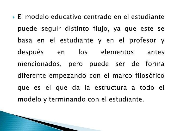 El modelo educativo centrado en el estudiante puede seguir distinto flujo, ya que este se basa en el estudiante y en el pr...