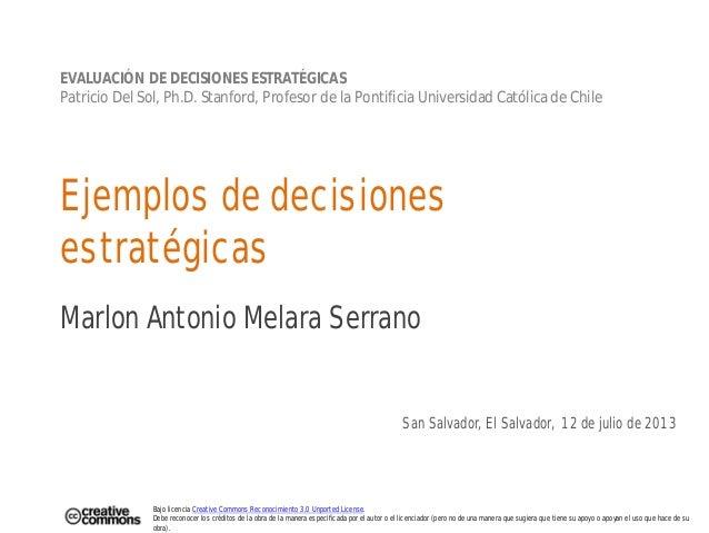 Ejemplos de decisiones estratégicas Marlon Antonio Melara Serrano San Salvador, El Salvador, 12 de julio de 2013 EVALUACIÓ...