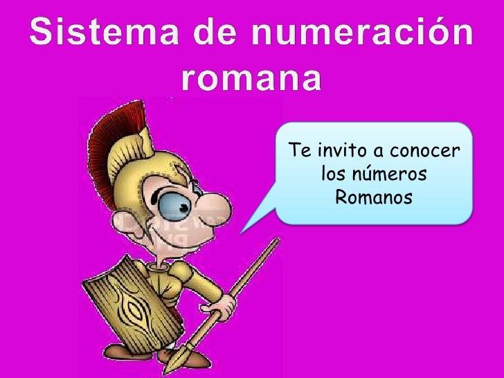 Te invito a conocer    los números      Romanos