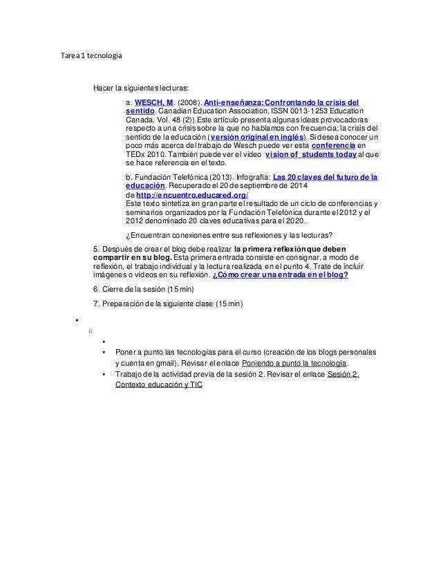 Tarea 1 tecnologia Hacer la siguientes lecturas: a. WESCH, M. (2008). Anti-enseñanza: Confrontando la crisis del sentido. ...