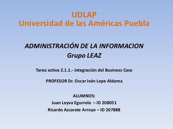 UDLAPUniversidad de las Américas Puebla ADMINISTRACIÓN DE LA INFORMACION            Grupo LEAZ    Tarea activa 2.1.1.- int...