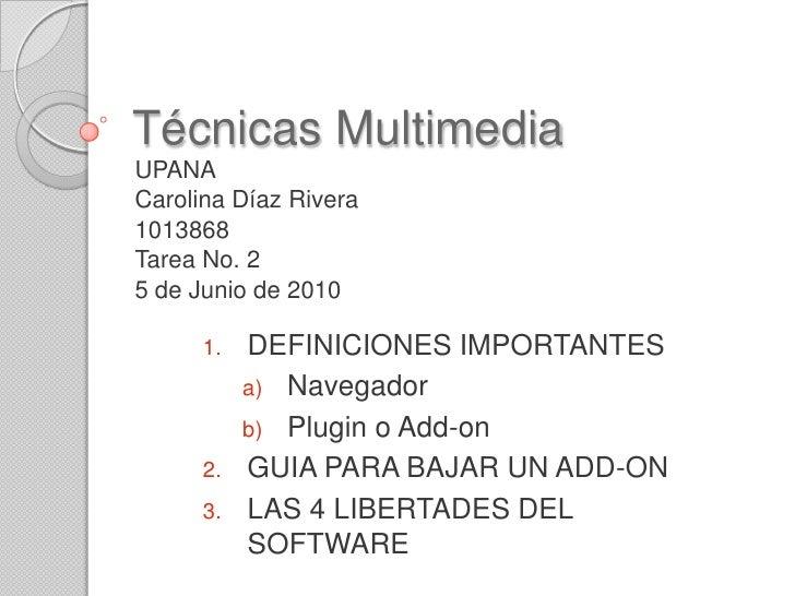 Técnicas Multimedia<br />UPANA<br />Carolina Díaz Rivera<br />1013868<br />Tarea No. 2 <br />5 de Junio de 2010<br />DEFIN...