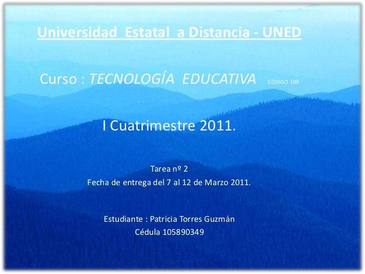 Universidad  Estatal  a Distancia - UNED<br />Curso : TECNOLOGÍA  EDUCATIVACÓDIGO 100<br />I Cuatrimestre 2011.<br />Tarea...