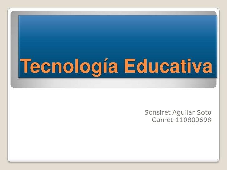 Tecnología Educativa            Sonsiret Aguilar Soto              Carnet 110800698