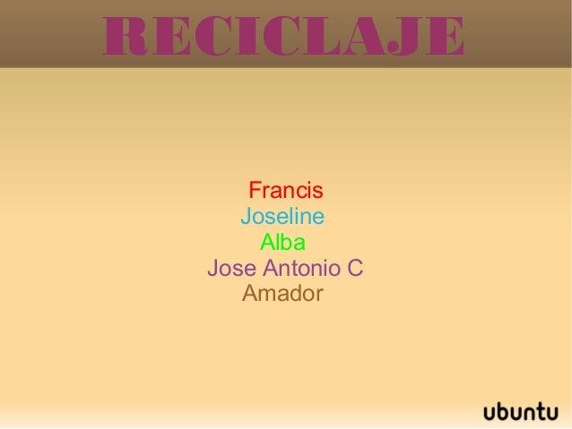 RECICLAJE      Francis     Joseline       Alba  Jose Antonio C     Amador