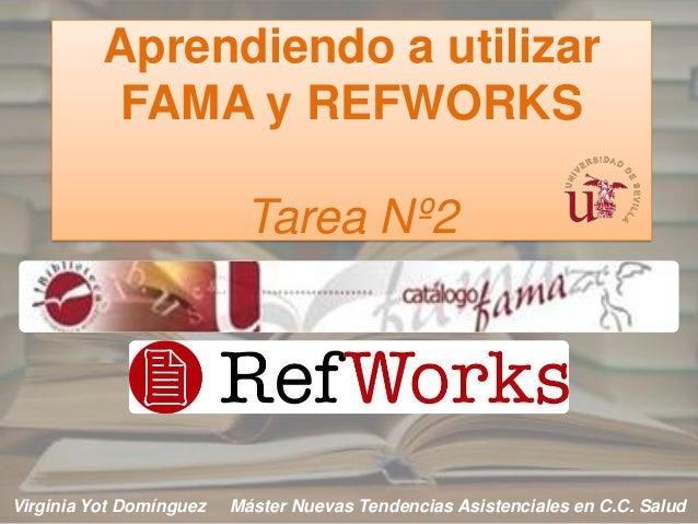 Aprendiendo a utilizar           FAMA y REFWORKS                          Tarea Nº2Virginia Yot Domínguez   Máster Nuevas ...
