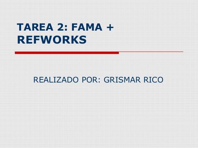 TAREA 2: FAMA +REFWORKS  REALIZADO POR: GRISMAR RICO