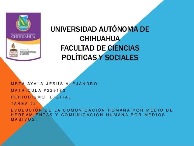 UNIVERSIDAD AUTÓNOMA DE CHIHUAHUA FACULTAD DE CIENCIAS POLÍTICAS Y SOCIALES M E Z A A Y A L A J E S U S A L E J A N D R O ...