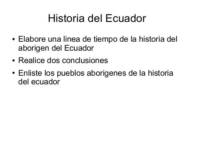 Historia del Ecuador  ● Elabore una linea de tiempo de la historia del  aborigen del Ecuador  ● Realice dos conclusiones  ...