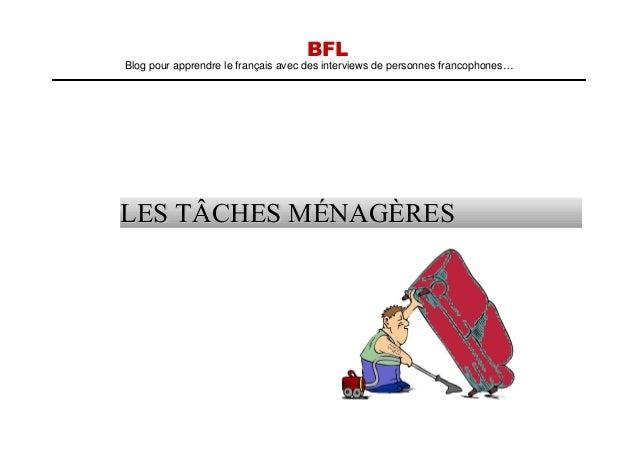 BFL Blog pour apprendre le français avec des interviews de personnes francophones… LES TÂCHES MÉNAGÈRESLES TÂCHES MÉNAGÈRES