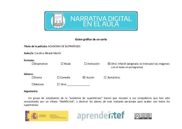 Título de la película: ACADEMIA DE SUPRHÉROES Autor/a: Carolina Albalat Martín Formato: Stopmotion  Muda Género: Drama ...