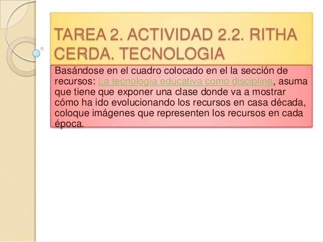 TAREA 2. ACTIVIDAD 2.2. RITHACERDA. TECNOLOGIABasándose en el cuadro colocado en el la sección derecursos: La tecnología e...