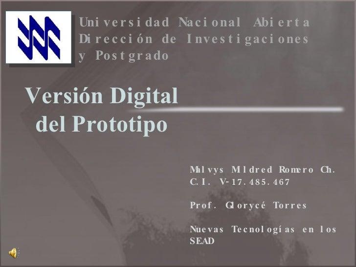Versión Digital del Prototipo Malvys Mildred Romero Ch. C.I. V-17.485.467  Prof. Glorycé Torres Nuevas Tecnologías en los ...