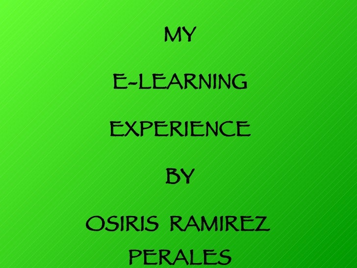 MY E-LEARNING EXPERIENCE BY OSIRIS  RAMIREZ  PERALES