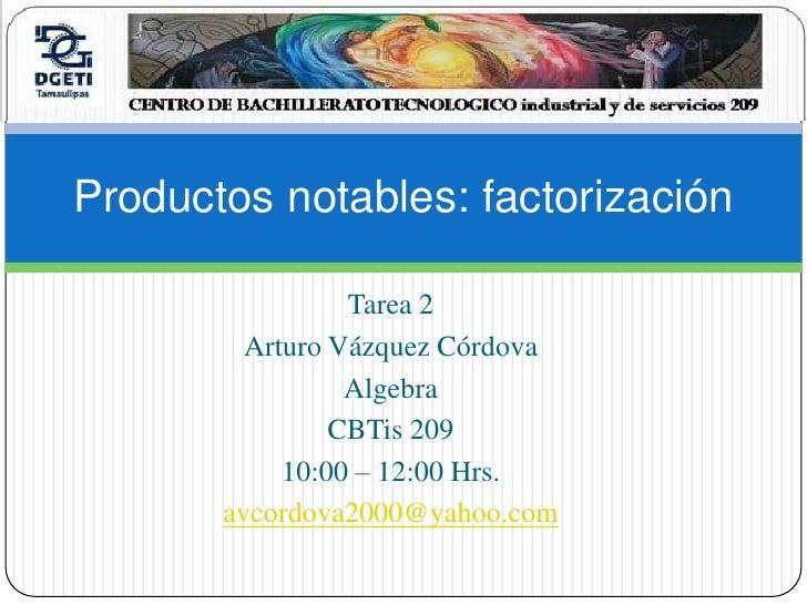 Tarea 2 <br />Arturo Vázquez Córdova <br />Algebra <br />CBTis 209  <br />10:00 – 12:00 Hrs. <br />avcordova2000@yahoo.com...