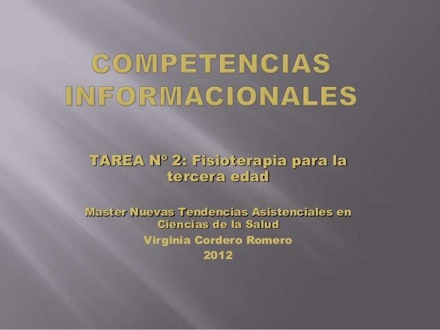 TAREA Nº 2: Fisioterapia para la        tercera edadMaster Nuevas Tendencias Asistenciales en           Ciencias de la Sal...