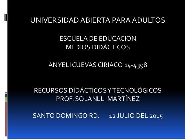 UNIVERSIDAD ABIERTA PARA ADULTOS ESCUELA DE EDUCACION MEDIOS DIDÁCTICOS ANYELICUEVAS CIRIACO 14-4398 RECURSOS DIDÁCTICOSYT...